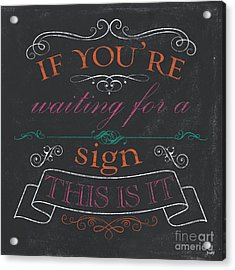 If You're Waiting For A Sign Acrylic Print by Debbie DeWitt