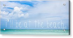 I'll Be At The Beach Acrylic Print