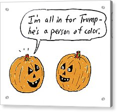 I'm All In For Trump He's A Person Of Color Acrylic Print