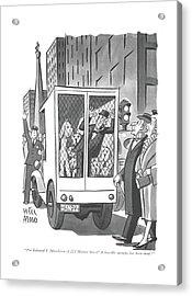 I'm Edmund J. Murchinson Of 222 Morton Street! Acrylic Print by Peter Arno