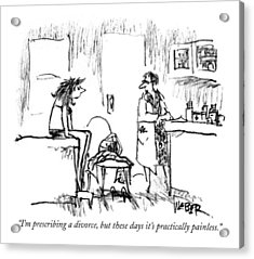 I'm Prescribing A Divorce Acrylic Print by Robert Weber