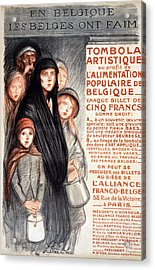 In Belgium The Belgians Are Hungry, 1915 Acrylic Print