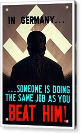 In Germany Someone Is Doing The Same Job As You Acrylic Print by War Is Hell Store