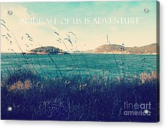 Acrylic Print featuring the photograph Inside All Of Us Is Adventure by Sylvia Cook