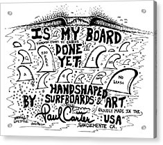 Is My Board Done Yet #1 Acrylic Print