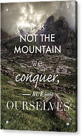 It Is Not The Mountain We Conquer But Ourselves Acrylic Print