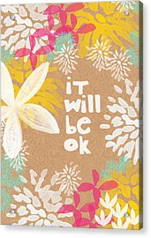 It Will Be Ok- Floral Design Acrylic Print by Linda Woods