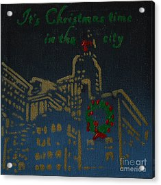 It's Christmas Time In The City Acrylic Print