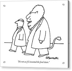 It's Not As If I Invented The Food Chain Acrylic Print by Charles Barsotti