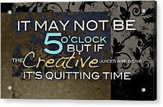 Its Quitting Time Acrylic Print