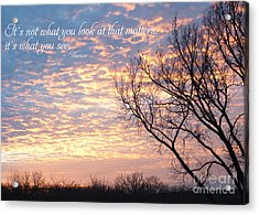 It's What You See Acrylic Print