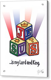 Jesus Is My Lord And King Acrylic Print