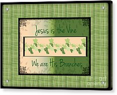 Jesus Is The Vine Acrylic Print by Sherry Flaker