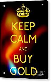 Keep Calm And Buy Gold Acrylic Print by Daryl Macintyre