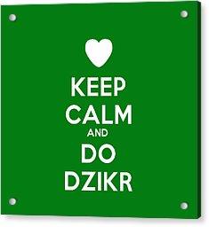 Keep Calm And Do Dzikr Acrylic Print