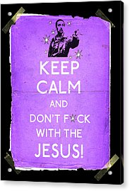 Keep Calm And Don't Fcuk With The Jesus Acrylic Print by Filippo B