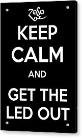 Keep Calm And Get The Led Out Acrylic Print by James Kirkikis