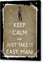 Keep Calm And Just Take It Easy Man 14 Acrylic Print by Filippo B