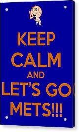 Keep Calm And Lets Go Mets Acrylic Print by James Kirkikis