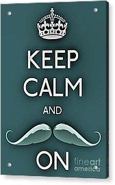 Keep Calm And Mustache On Acrylic Print by Daryl Macintyre