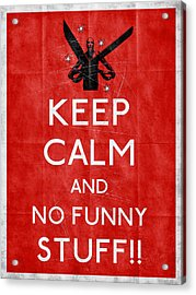 Keep Calm And No Funny Stuff Red Acrylic Print by Filippo B