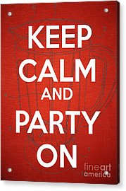 Keep Calm And Party On Acrylic Print