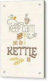 Keep Calm And Put The Kettle On Acrylic Print by Natalie Kinnear