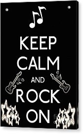 Keep Calm And Rock On Acrylic Print by Daryl Macintyre