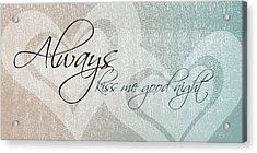 Kiss Me Good Night Acrylic Print