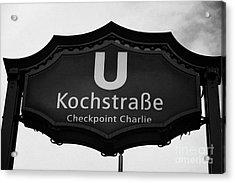 Kochstrasse U-bahn Station Sign Checkpoint Charlie Berlin Germany Acrylic Print by Joe Fox