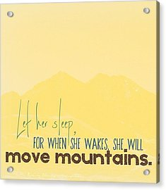 Let Her Sleep, For When She Wakes, She Acrylic Print