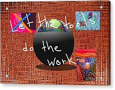 Let The Tools Do The Work Acrylic Print