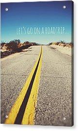 Let's Go On A Roadtrip Acrylic Print by Nastasia Cook