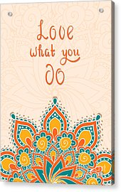 Lettering With Mandala. Love What You Acrylic Print