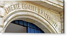 Liberte Egalite Fraternite Acrylic Print