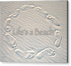 Lifes A Beach With Text Acrylic Print by Charlie and Norma Brock