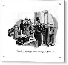 Listen, Lug, I'm Giving You Just One Hour To Get Acrylic Print by Helen E. Hokinson