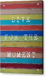Live For The Moment Acrylic Print