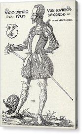 Louis I De Bourbon 1st Prince De Conde Acrylic Print by Mary Evans Picture Library