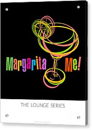 Lounge Series - Margarita Me Acrylic Print by Mary Machare