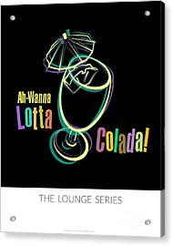 Lounge Series - Ah-wanna Lotta Colada Acrylic Print