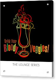Lounge Series - Drink Your Bloody Veggies Acrylic Print