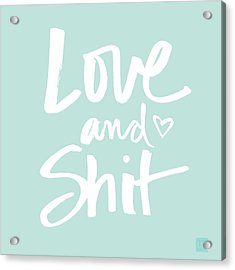 Love And Shit Acrylic Print