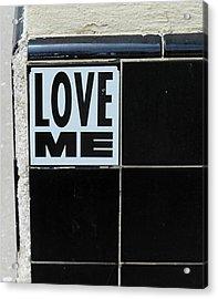 Love Me Acrylic Print by Gia Marie Houck