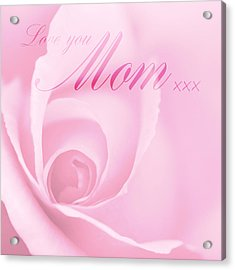 Love You Mom Pink Rose Acrylic Print by Natalie Kinnear