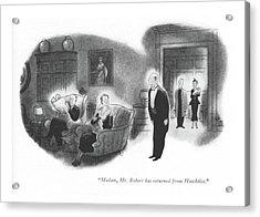 Madam, Mr. Robert Has Returned From Hotchkiss Acrylic Print