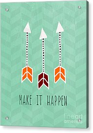Make It Happen Acrylic Print