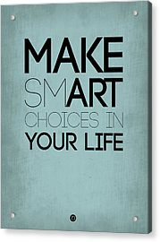 Make Smart Choices In Your Life Poster 1 Acrylic Print
