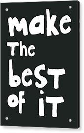 Make The Best Of It- Black And White Acrylic Print by Linda Woods