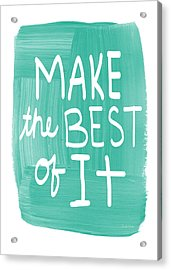 Make The Best Of It Acrylic Print